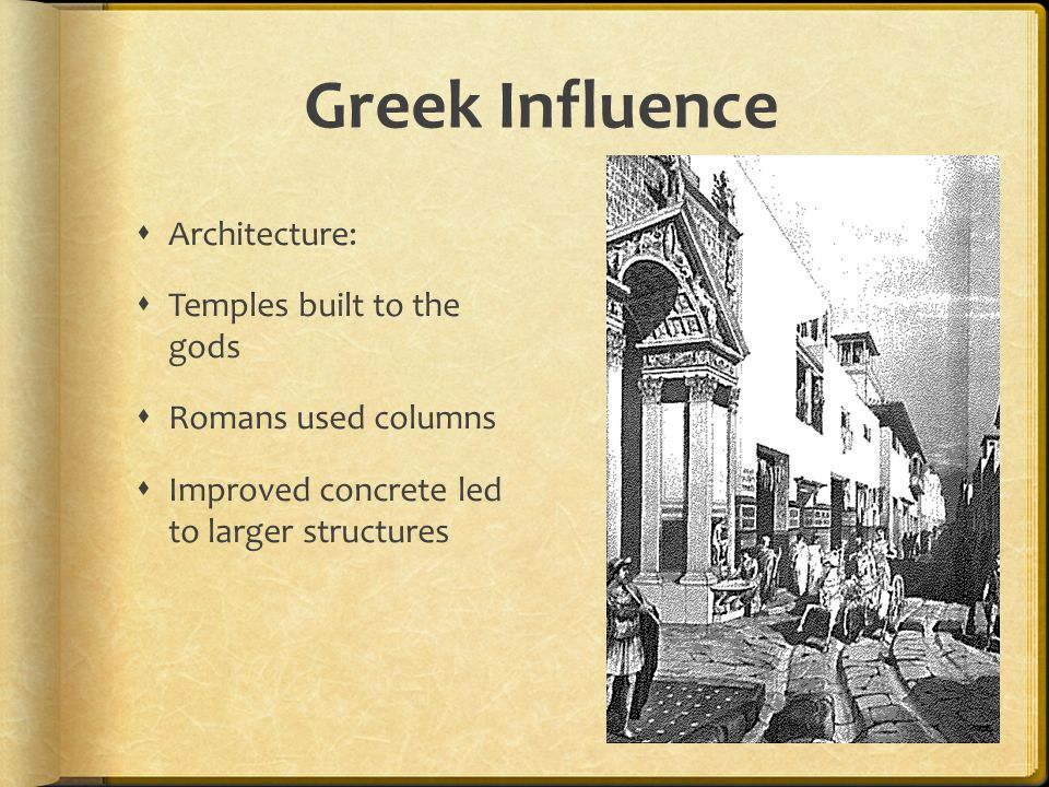 Greek Influence  Writing:  The alphabet was adapted from the Greek language  Romans wrote important information on buildings  Roman poetry and myths were inspired by the Greeks
