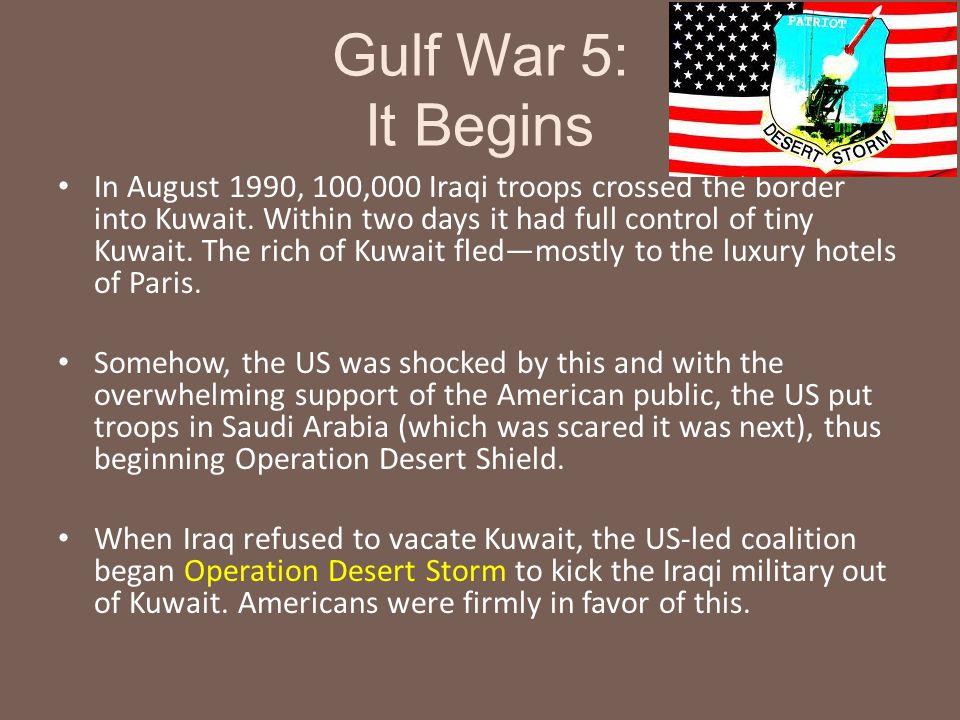 Gulf War 5: It Begins In August 1990, 100,000 Iraqi troops crossed the border into Kuwait.
