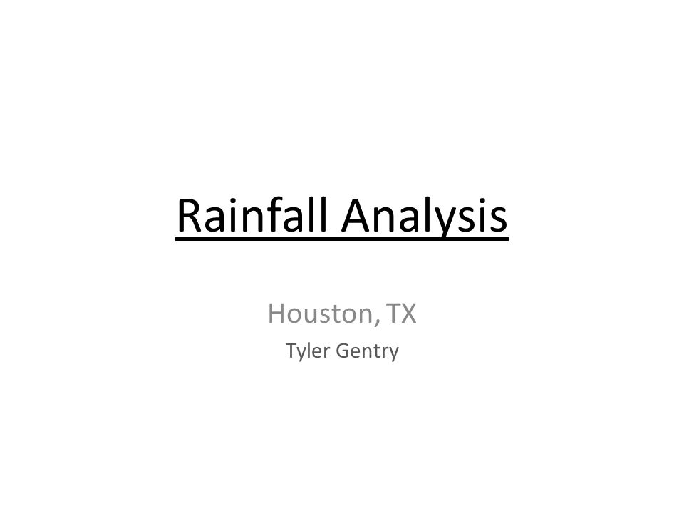Rainfall Analysis Houston, TX Tyler Gentry