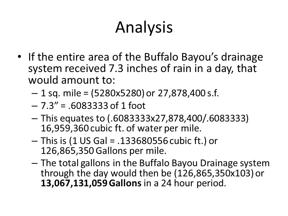 Analysis If the entire area of the Buffalo Bayou's drainage system received 7.3 inches of rain in a day, that would amount to: – 1 sq.
