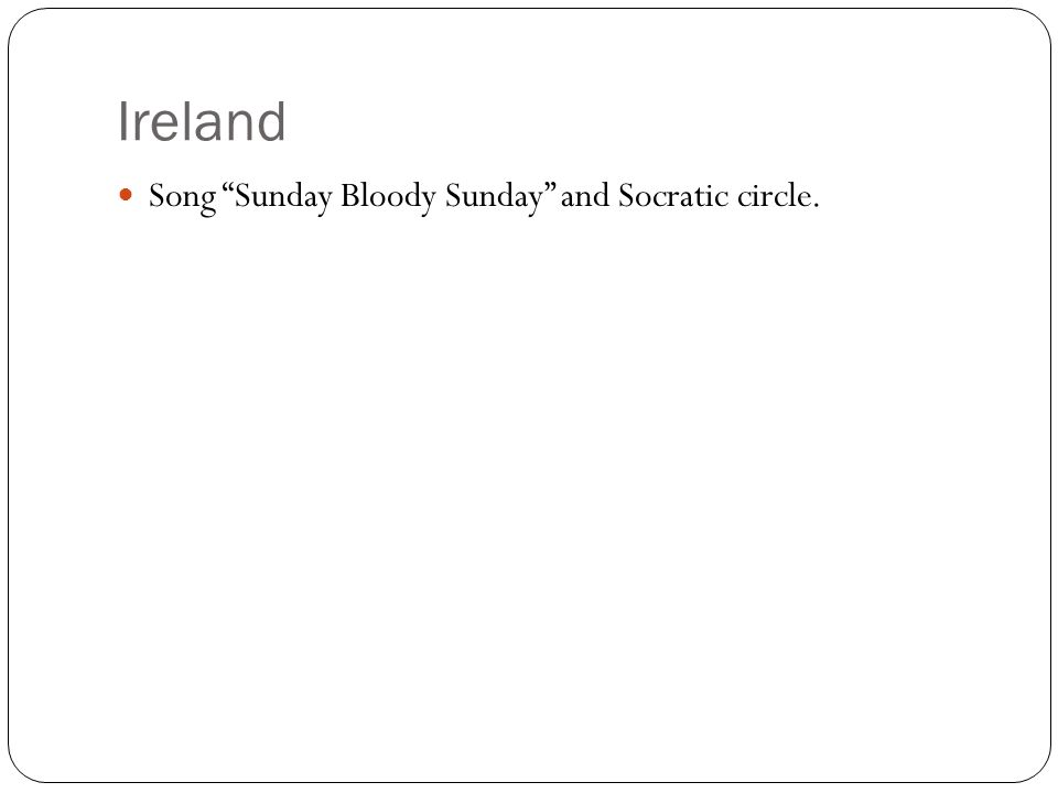 Ireland Song Sunday Bloody Sunday and Socratic circle.