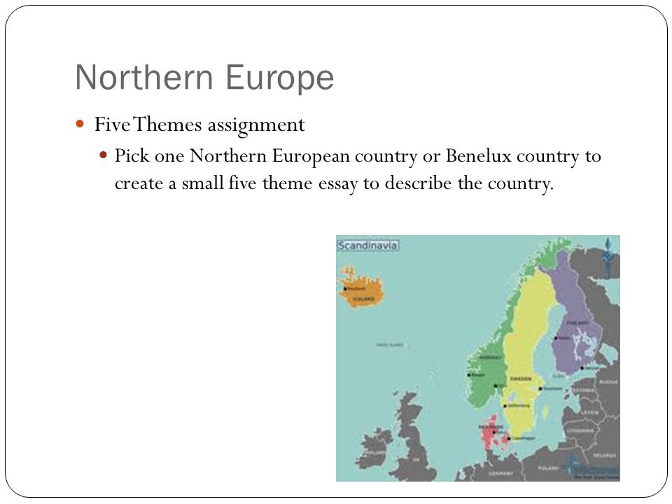 Northern Europe Five Themes assignment Pick one Northern European country or Benelux country to create a small five theme essay to describe the countr