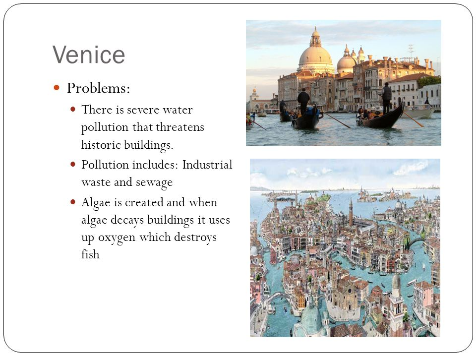 Venice Problems: There is severe water pollution that threatens historic buildings.