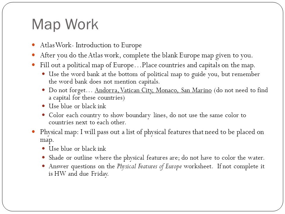 Map Work Atlas Work- Introduction to Europe After you do the Atlas work, complete the blank Europe map given to you.