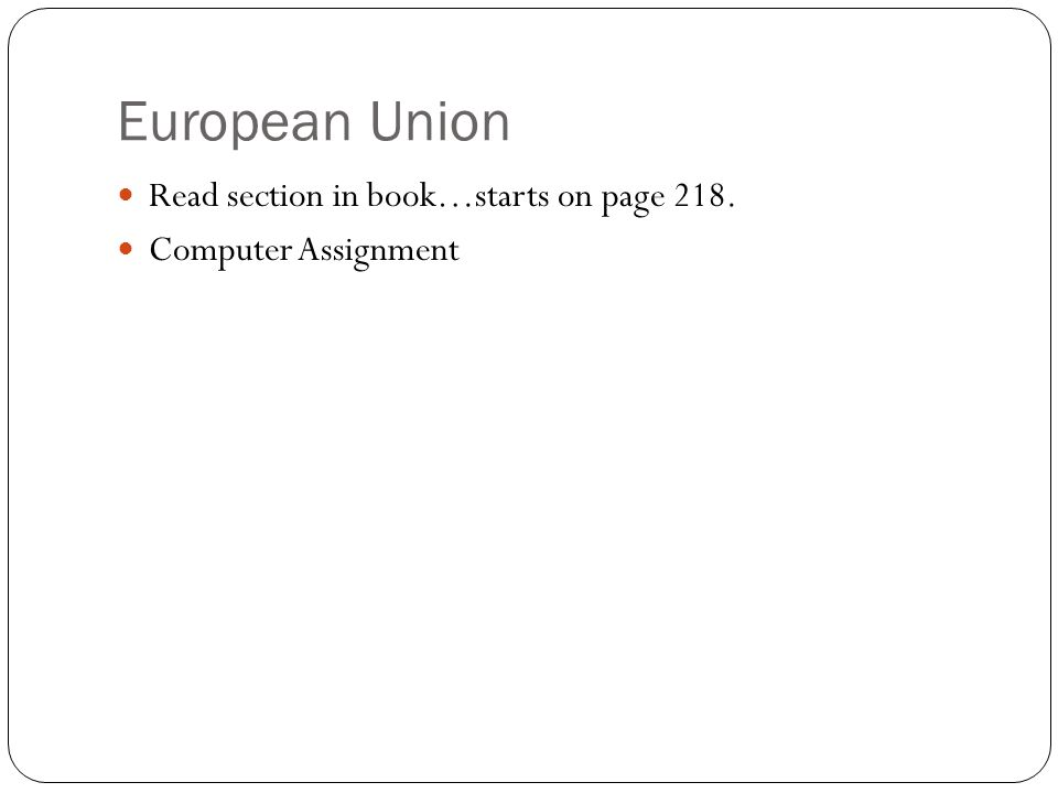 European Union Read section in book…starts on page 218. Computer Assignment