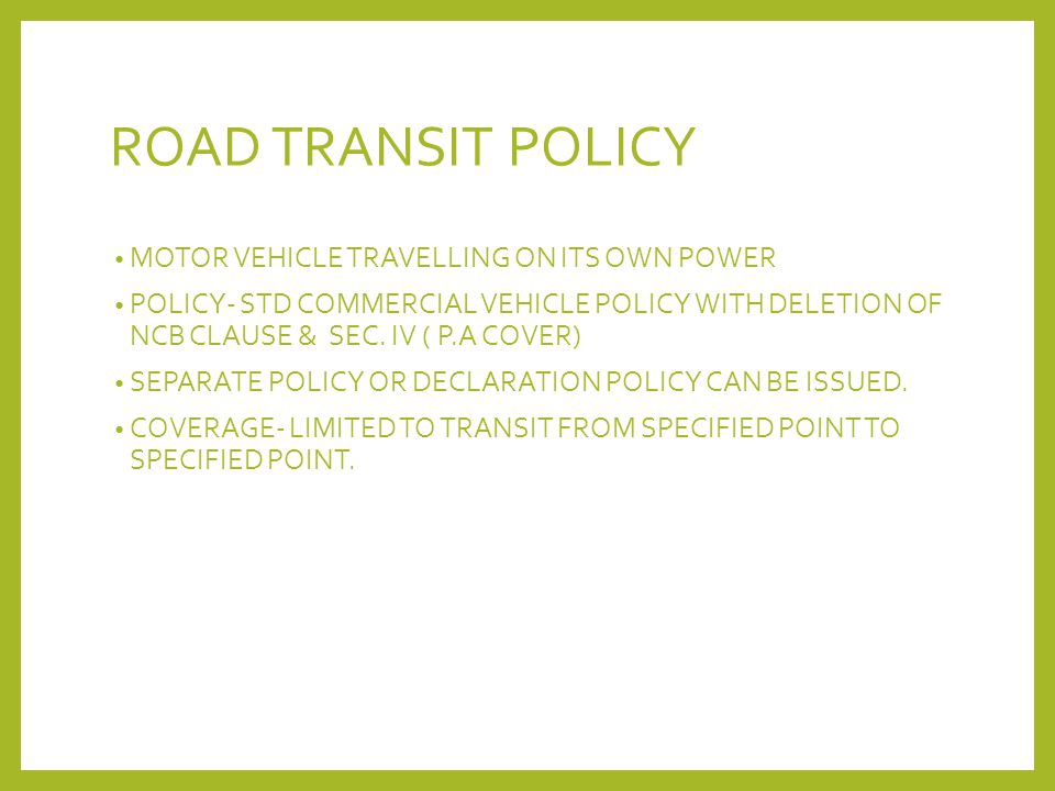 ROAD TRANSIT POLICY MOTOR VEHICLE TRAVELLING ON ITS OWN POWER POLICY- STD COMMERCIAL VEHICLE POLICY WITH DELETION OF NCB CLAUSE & SEC. IV ( P.A COVER)