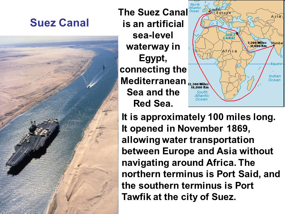 Suez Canal It is approximately 100 miles long.