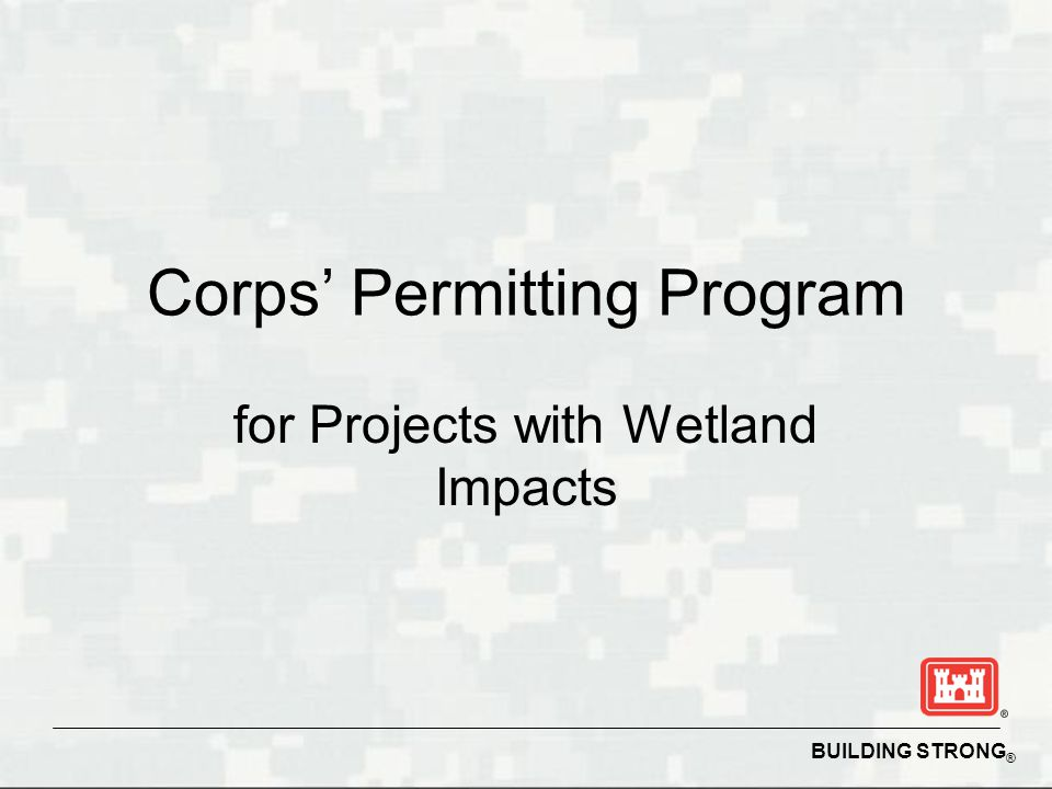 BUILDING STRONG ® Corps' Permitting Program for Projects with Wetland Impacts
