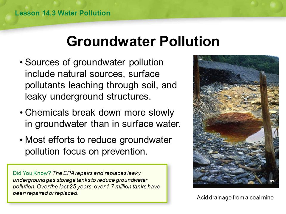 Groundwater Pollution Sources of groundwater pollution include natural sources, surface pollutants leaching through soil, and leaky underground structures.