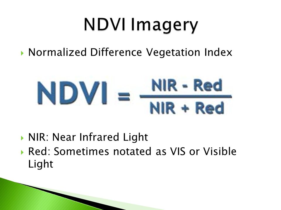  Normalized Difference Vegetation Index  NIR: Near Infrared Light  Red: Sometimes notated as VIS or Visible Light
