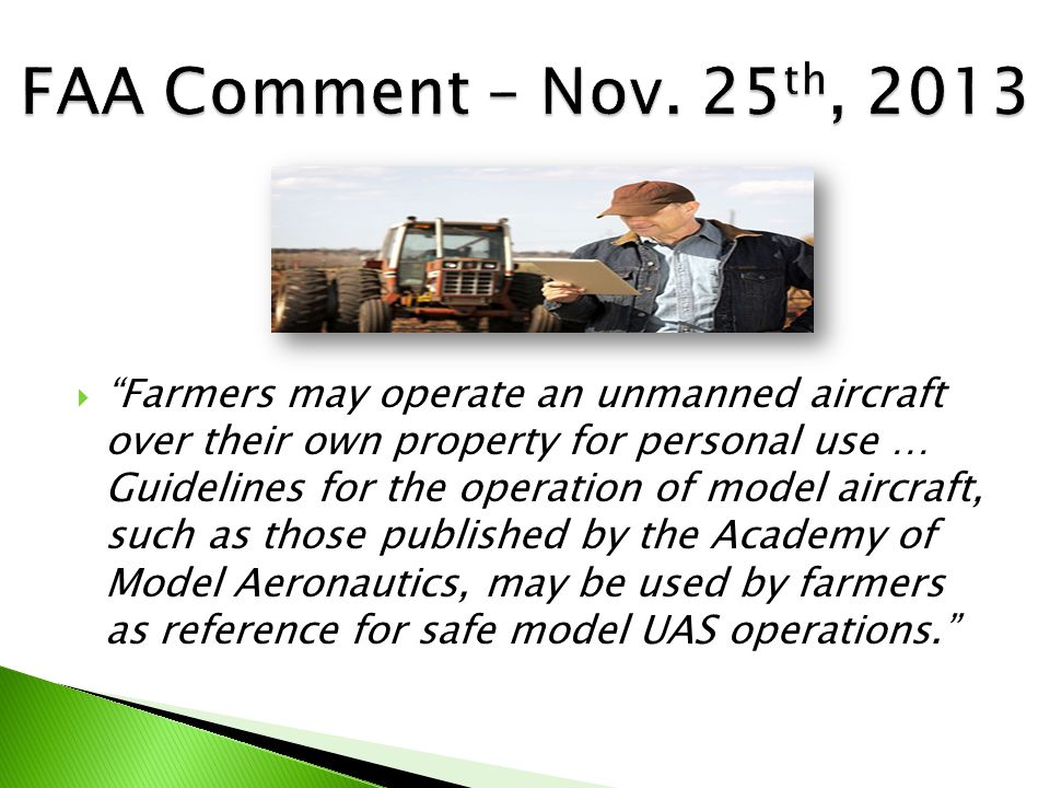  Farmers may operate an unmanned aircraft over their own property for personal use … Guidelines for the operation of model aircraft, such as those published by the Academy of Model Aeronautics, may be used by farmers as reference for safe model UAS operations.