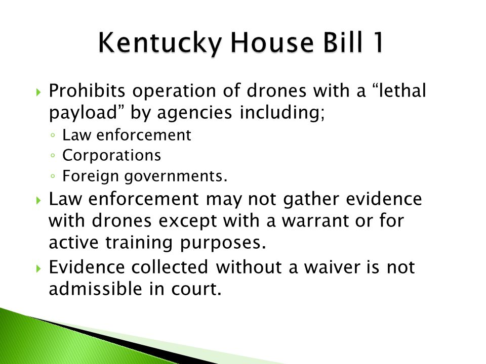  Prohibits operation of drones with a lethal payload by agencies including; ◦ Law enforcement ◦ Corporations ◦ Foreign governments.
