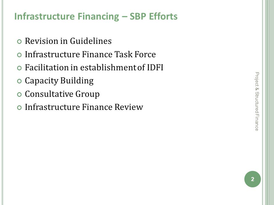 Revision in Guidelines Infrastructure Finance Task Force Facilitation in establishment of IDFI Capacity Building Consultative Group Infrastructure Finance Review 2 Project & Structured Finance Infrastructure Financing – SBP Efforts