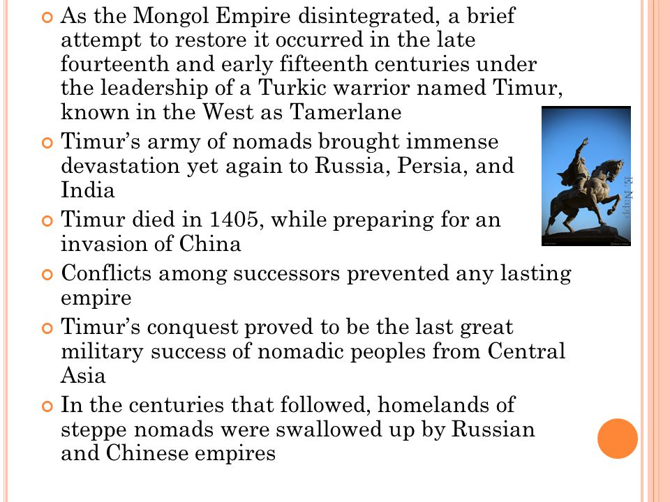 As the Mongol Empire disintegrated, a brief attempt to restore it occurred in the late fourteenth and early fifteenth centuries under the leadership o