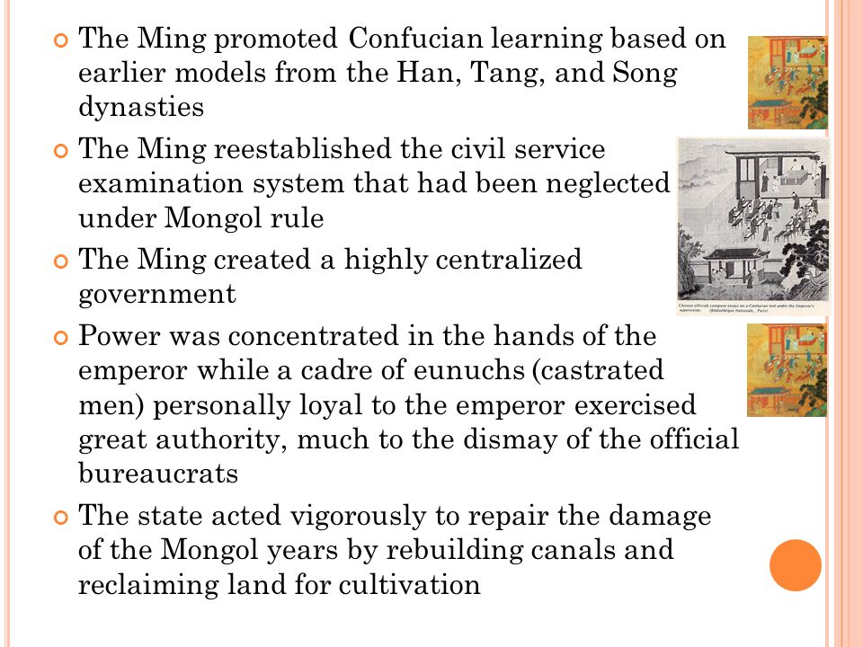 The Ming promoted Confucian learning based on earlier models from the Han, Tang, and Song dynasties The Ming reestablished the civil service examinati