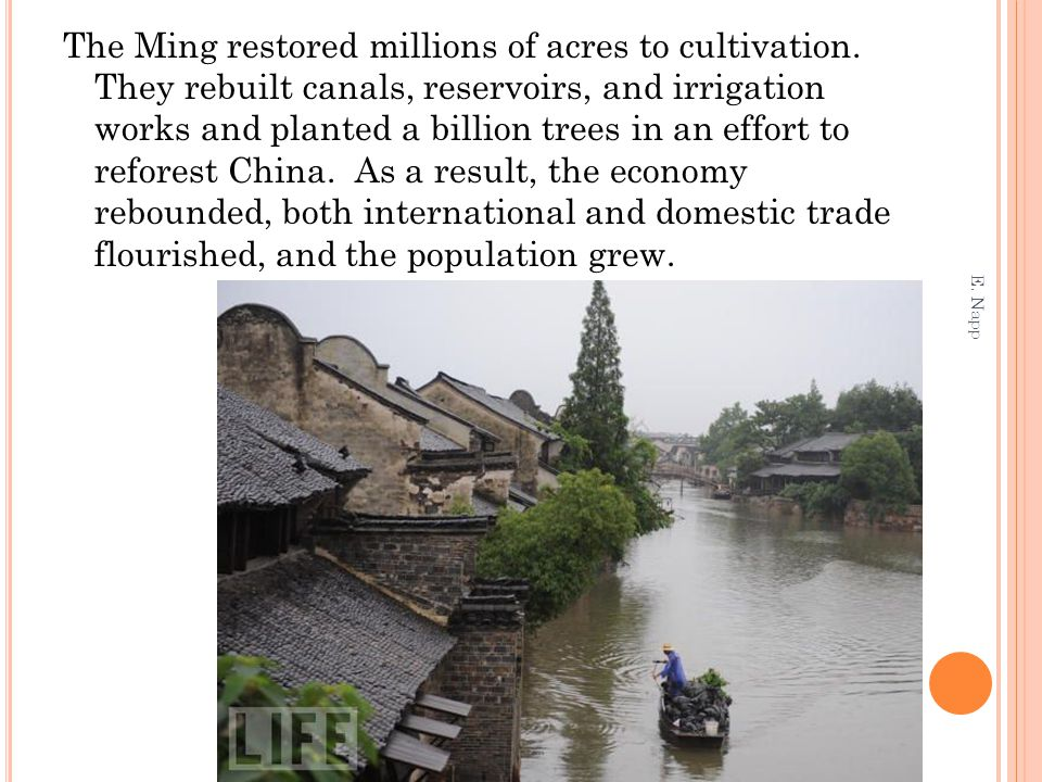 The Ming restored millions of acres to cultivation. They rebuilt canals, reservoirs, and irrigation works and planted a billion trees in an effort to