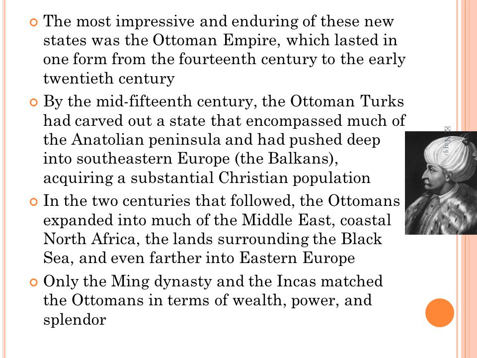 The most impressive and enduring of these new states was the Ottoman Empire, which lasted in one form from the fourteenth century to the early twentie