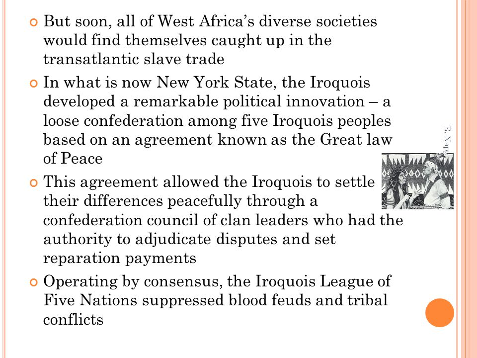 But soon, all of West Africa's diverse societies would find themselves caught up in the transatlantic slave trade In what is now New York State, the I