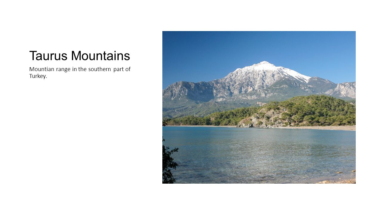 Taurus Mountains Mountian range in the southern part of Turkey.