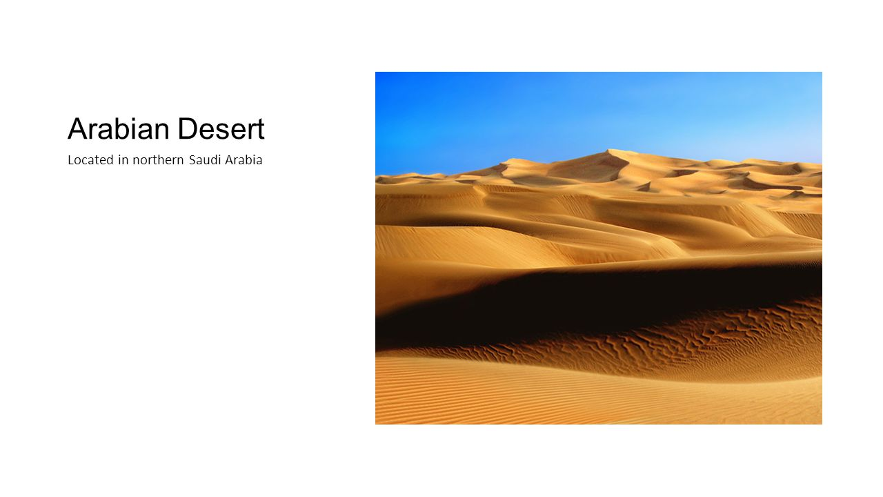 Arabian Desert Located in northern Saudi Arabia
