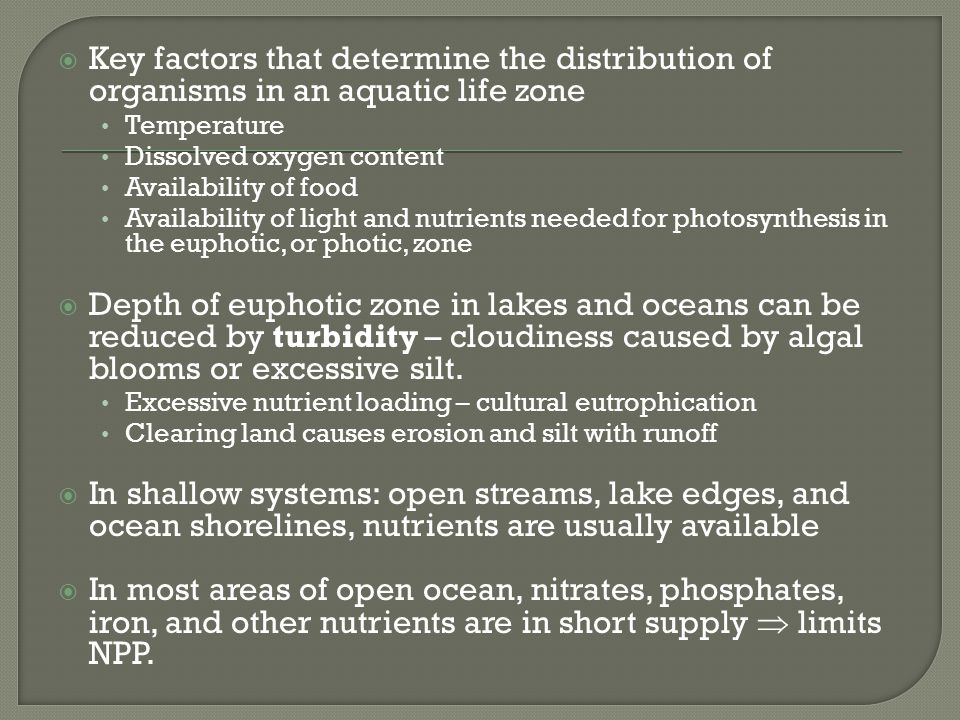  Key factors that determine the distribution of organisms in an aquatic life zone Temperature Dissolved oxygen content Availability of food Availabil
