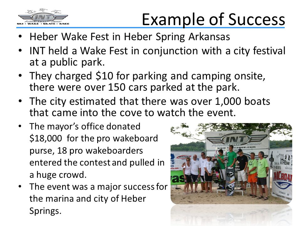 Example of Success Heber Wake Fest in Heber Spring Arkansas INT held a Wake Fest in conjunction with a city festival at a public park.
