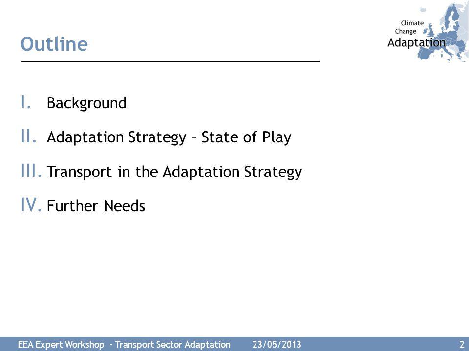 EEA Expert Workshop - Transport Sector Adaptation 23/05/2013 13 Contact: Markus Leitner Environmental Impact Assessment and Climate Change T: +43-(0)1-313 04/3536 markus.leitner@umweltbundesamt.at Andrea Prutsch T: +43-(0)1-313 04/3462 Andrea.prutsch@umweltbundesamt.at Thank you!!!