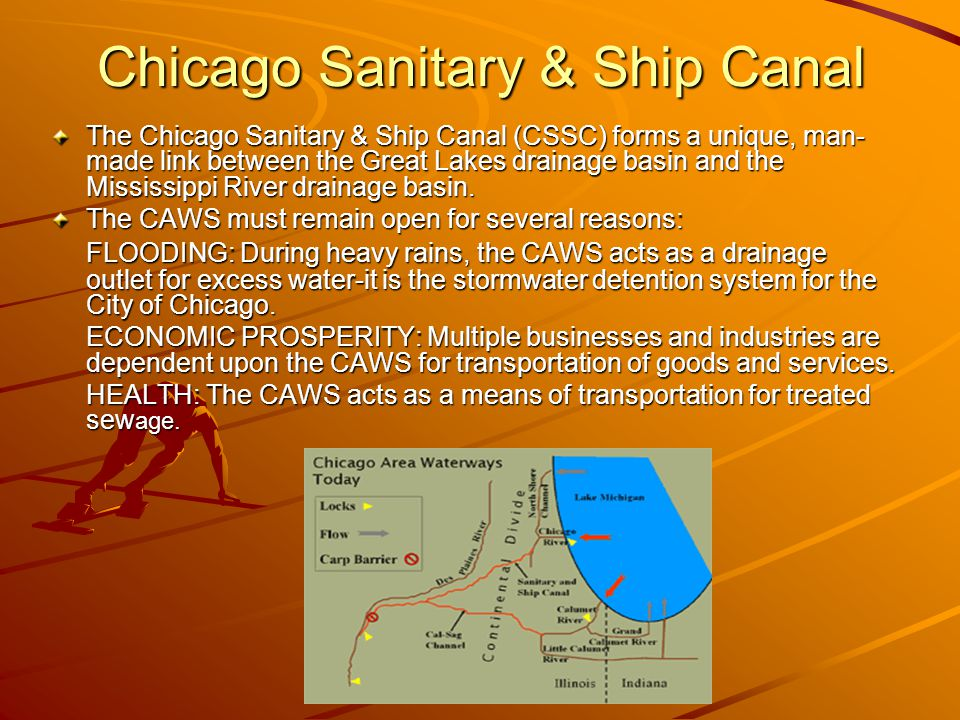 20 Chicago Sanitary & Ship Canal The Chicago Sanitary & Ship Canal (CSSC) forms a unique, man- made link between the Great Lakes drainage basin and the Mississippi River drainage basin.