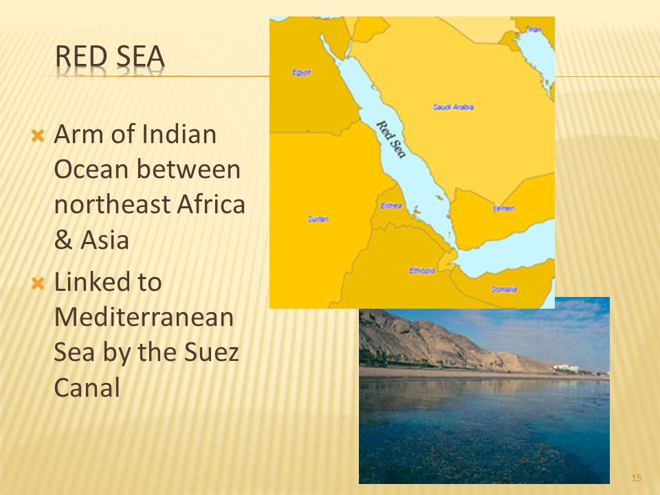  Arm of Indian Ocean between northeast Africa & Asia  Linked to Mediterranean Sea by the Suez Canal 15