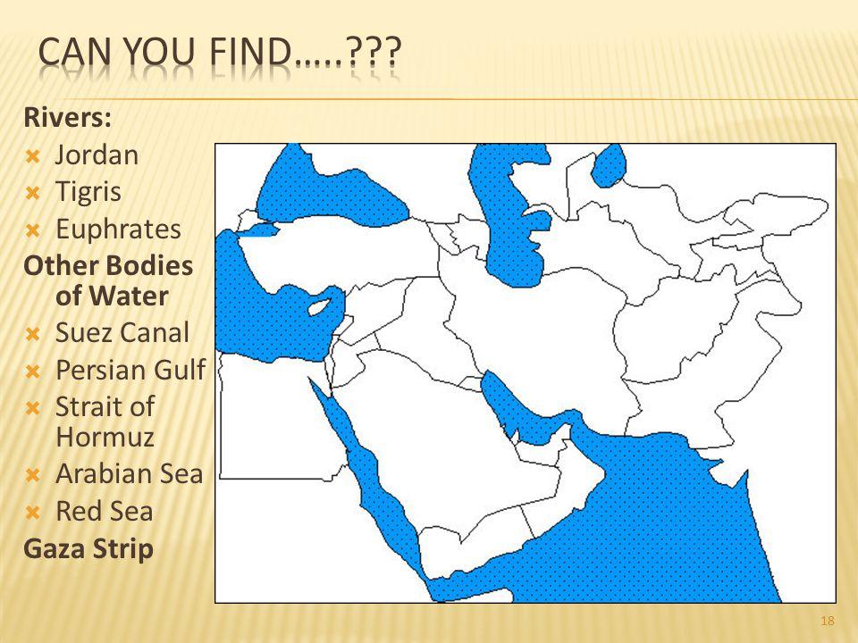 Rivers:  Jordan  Tigris  Euphrates Other Bodies of Water  Suez Canal  Persian Gulf  Strait of Hormuz  Arabian Sea  Red Sea Gaza Strip 18
