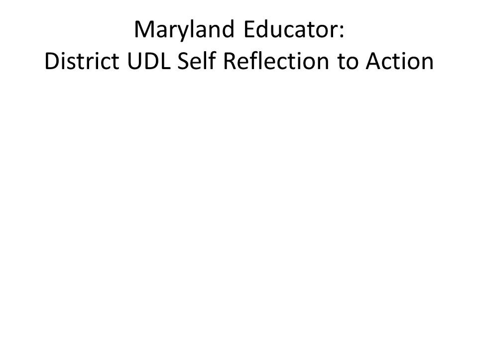 Maryland Educator: District UDL Self Reflection to Action