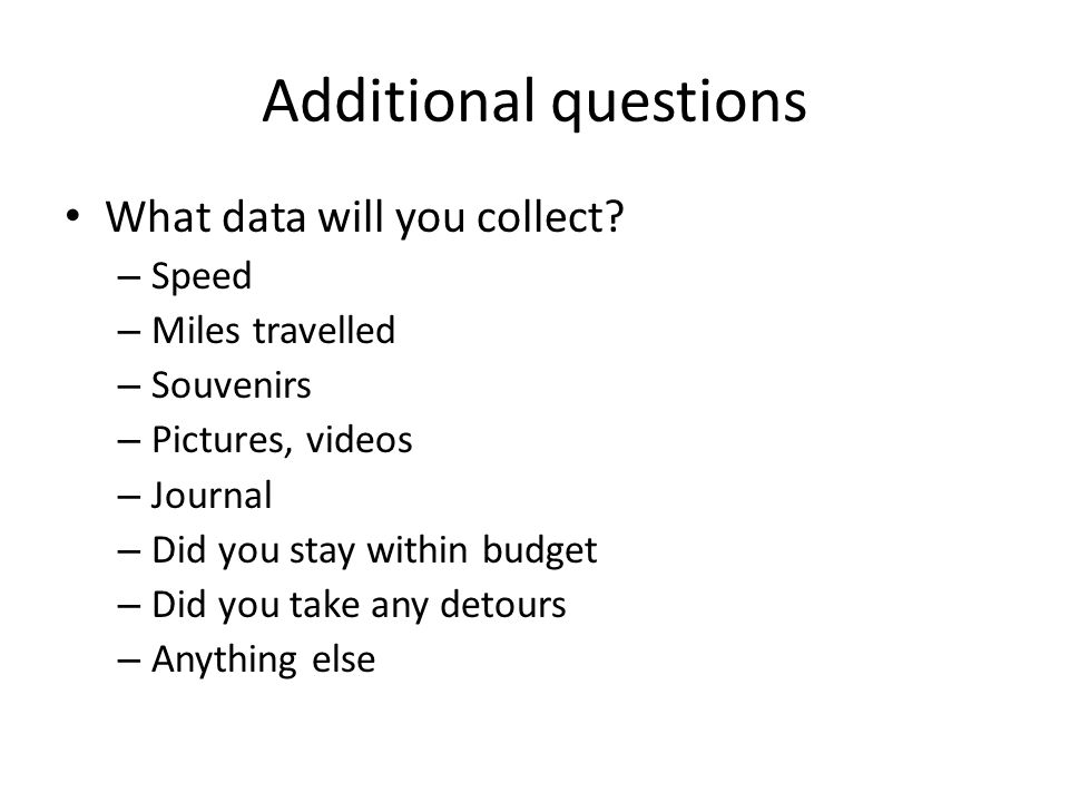 Additional questions What data will you collect.