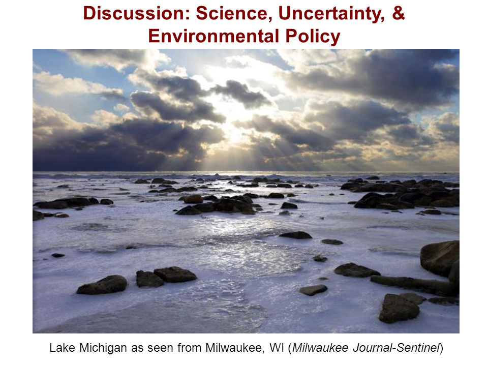 Discussion: Science, Uncertainty, & Environmental Policy Lake Michigan as seen from Milwaukee, WI (Milwaukee Journal-Sentinel)