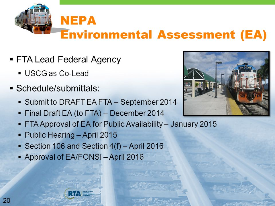 20 NEPA Environmental Assessment (EA)  FTA Lead Federal Agency  USCG as Co-Lead  Schedule/submittals:  Submit to DRAFT EA FTA – September 2014  Final Draft EA (to FTA) – December 2014  FTA Approval of EA for Public Availability – January 2015  Public Hearing – April 2015  Section 106 and Section 4(f) – April 2016  Approval of EA/FONSI – April 2016