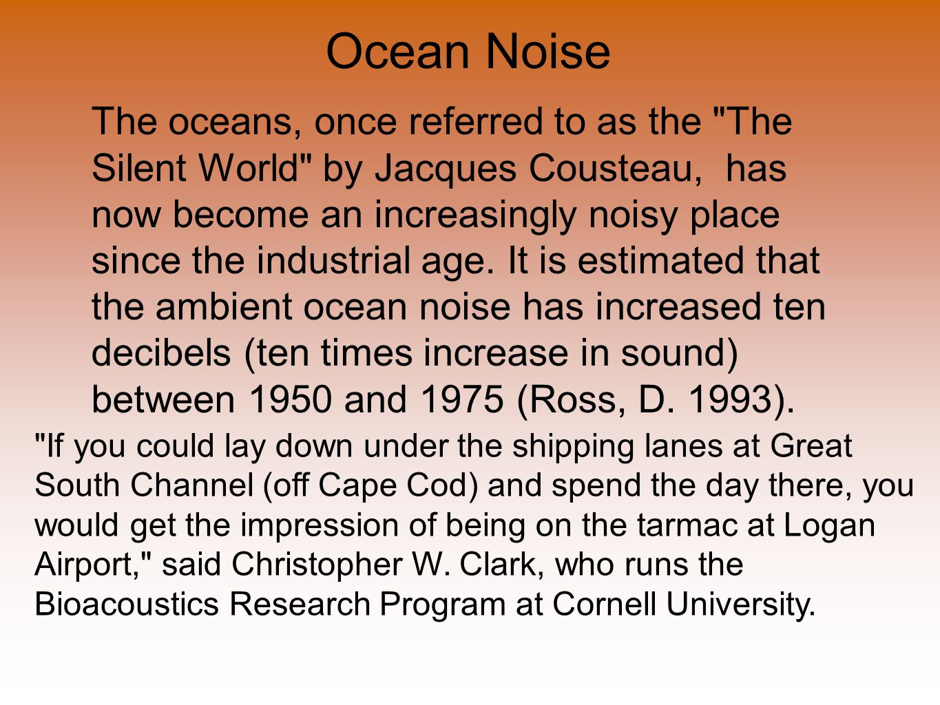 Ocean Noise The oceans, once referred to as the The Silent World by Jacques Cousteau, has now become an increasingly noisy place since the industrial age.