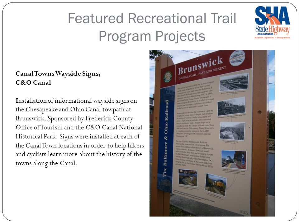 Featured Recreational Trail Program Projects Canal Towns Wayside Signs, C&O Canal Installation of informational wayside signs on the Chesapeake and Ohio Canal towpath at Brunswick.