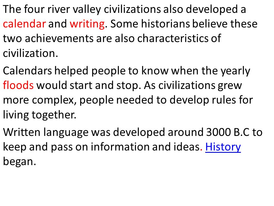 The four river valley civilizations also developed a calendar and writing. Some historians believe these two achievements are also characteristics of