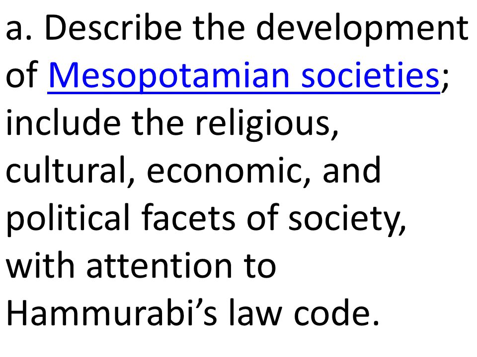 a. Describe the development of Mesopotamian societies; include the religious, cultural, economic, and political facets of society, with attention to H
