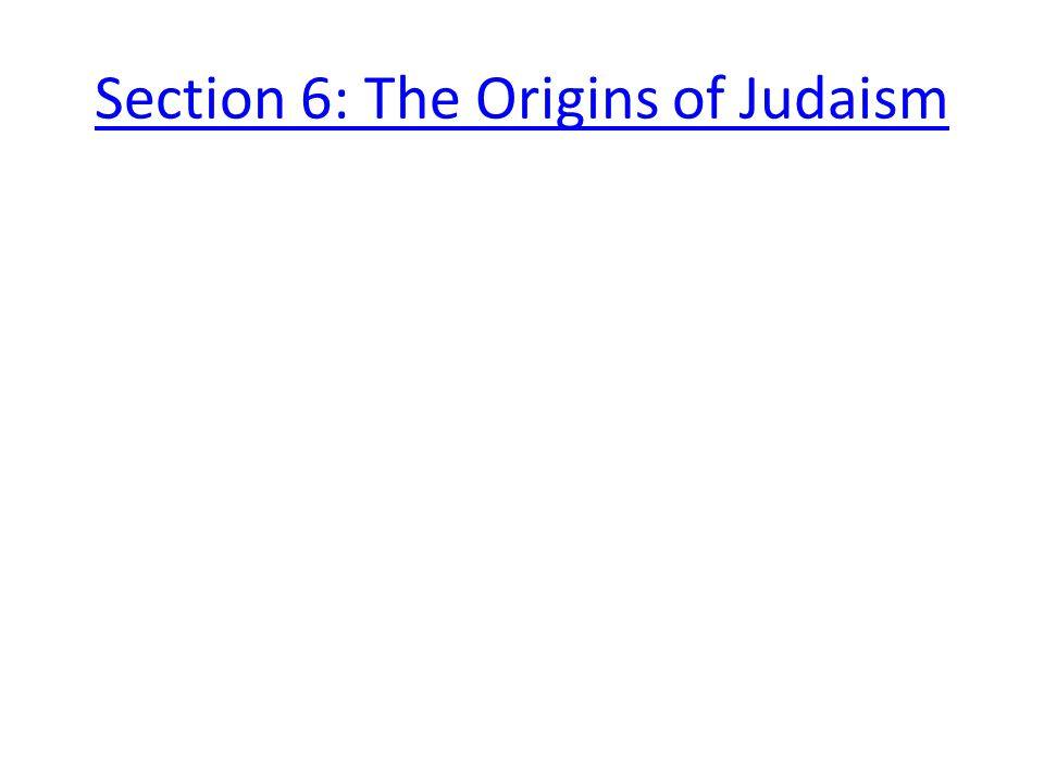 Section 6: The Origins of Judaism