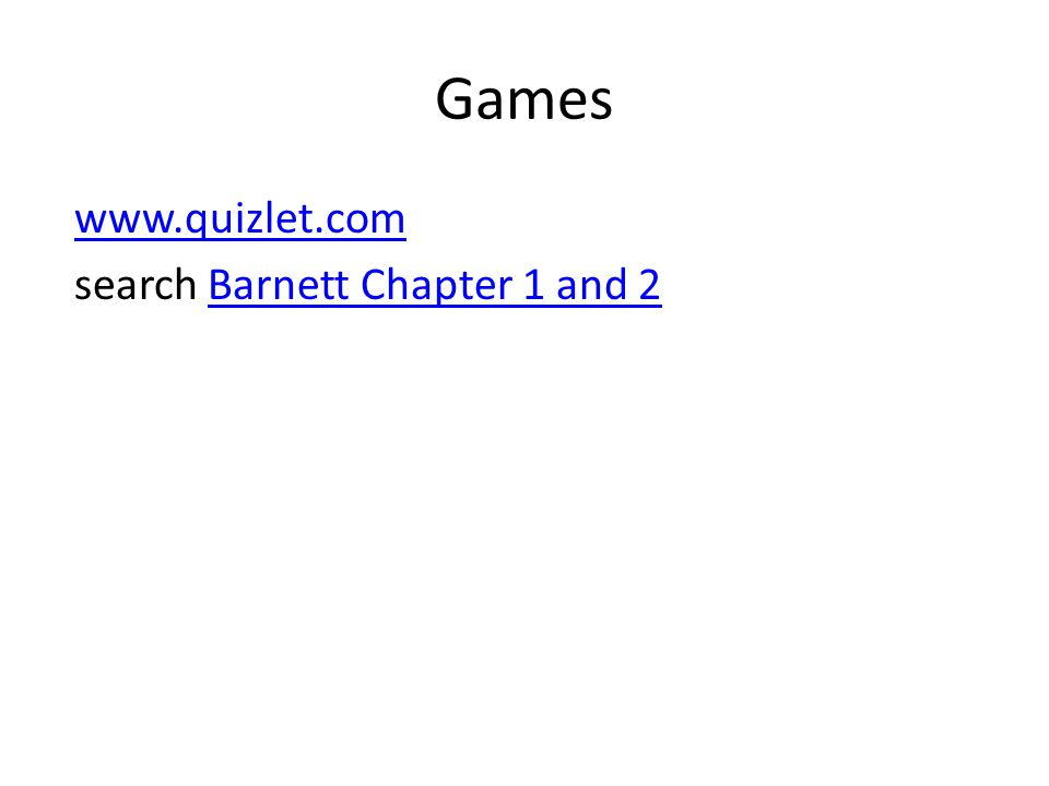 Games www.quizlet.com search Barnett Chapter 1 and 2Barnett Chapter 1 and 2
