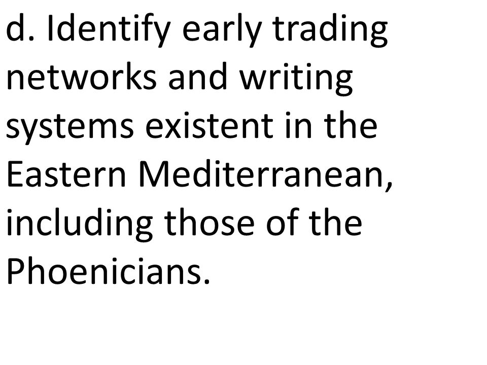 d. Identify early trading networks and writing systems existent in the Eastern Mediterranean, including those of the Phoenicians.