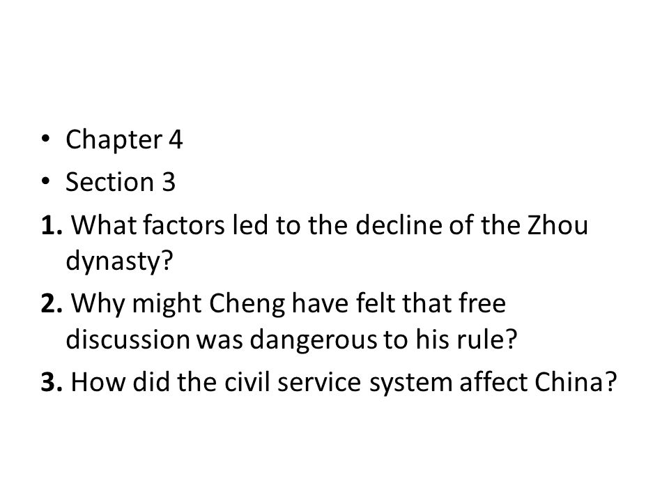 Chapter 4 Section 3 1. What factors led to the decline of the Zhou dynasty? 2. Why might Cheng have felt that free discussion was dangerous to his rul