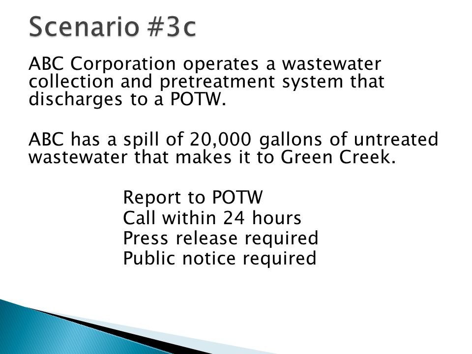 ABC Corporation operates a wastewater collection and pretreatment system that discharges to a POTW. ABC has a spill of 20,000 gallons of untreated was