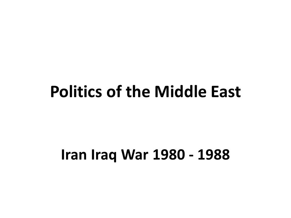 Politics of the Middle East Iran Iraq War 1980 - 1988