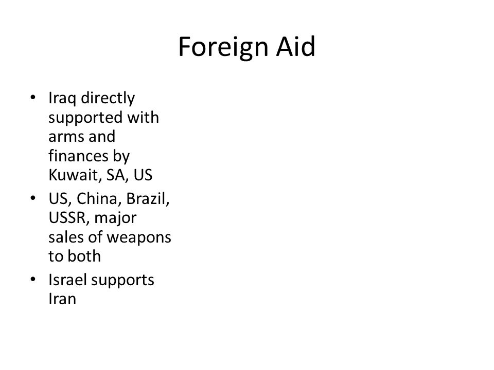 Foreign Aid Iraq directly supported with arms and finances by Kuwait, SA, US US, China, Brazil, USSR, major sales of weapons to both Israel supports I