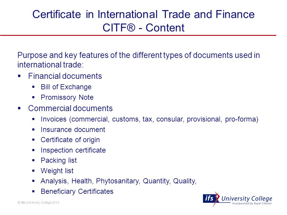 © ifs University College 2013 Purpose and key features of the different types of documents used in international trade:  Financial documents  Bill o