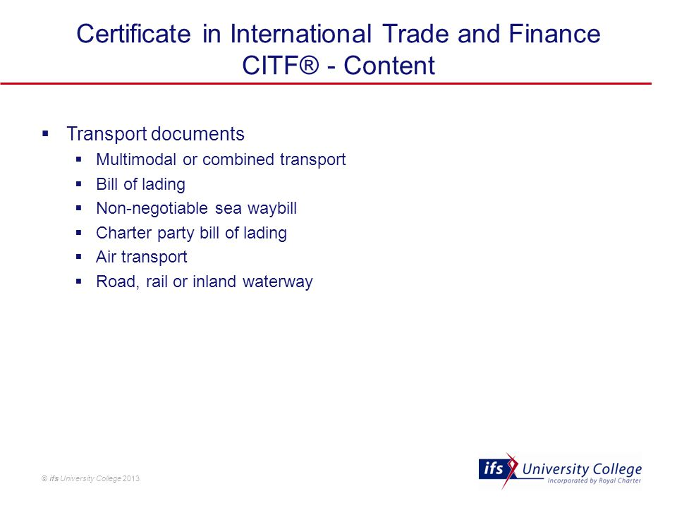 © ifs University College 2013 Certificate in International Trade and Finance CITF® - Content  Transport documents  Multimodal or combined transport