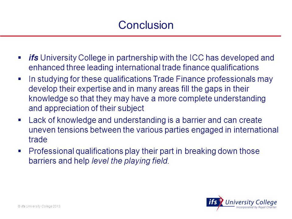 © ifs University College 2013 Conclusion  ifs University College in partnership with the ICC has developed and enhanced three leading international t