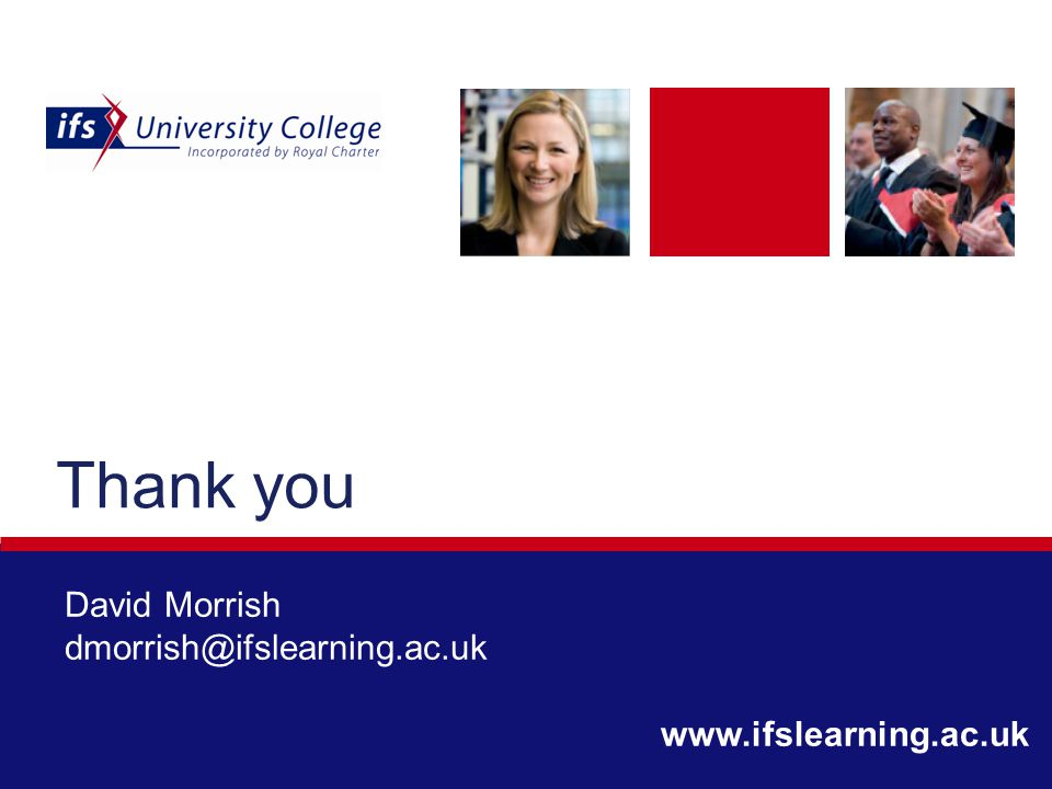 Thank you David Morrish dmorrish@ifslearning.ac.uk www.ifslearning.ac.uk