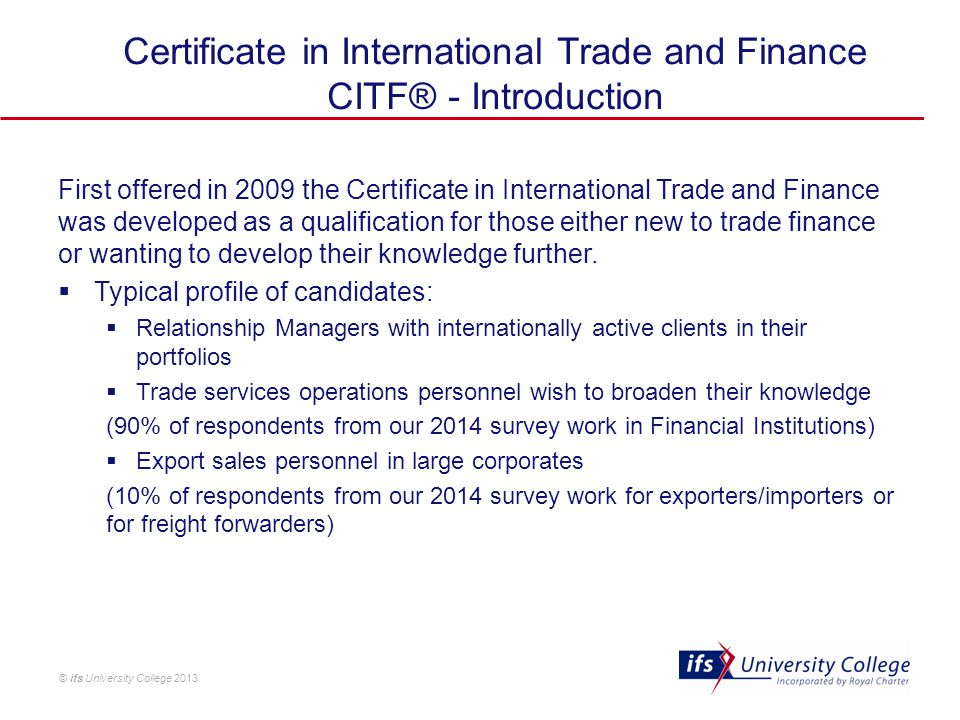 © ifs University College 2013 Certificate in International Trade and Finance CITF® - Introduction First offered in 2009 the Certificate in Internation